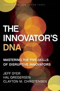 Innovators DNA-Mastering the Five Skills of Disruptive Innovators